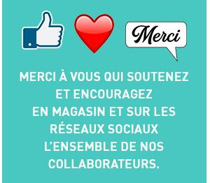 Merci à vous qui soutenez et encouragez en magasin et sur les réseaux sociaux l'ensemble de nos collaborateurs.