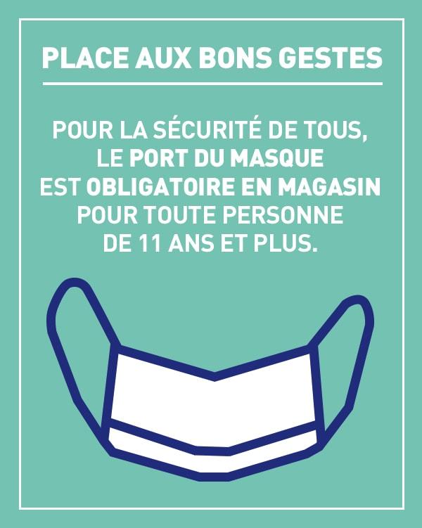 Place aux bons gestes - Port du masque obligatoire en magasin pour toute personne de 11 ans et plus