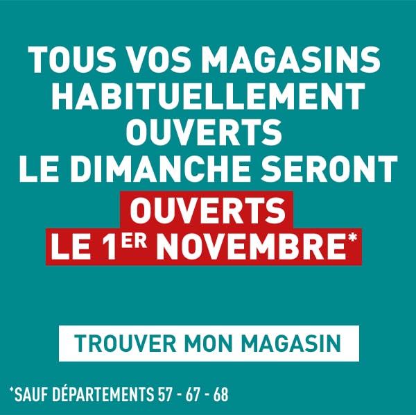 Tous vos magasins habituellement ouverts le dimanche seront ouverts le 1er novembre* Sauf départements 57 - 67 - 68 - Trouver mon magasin